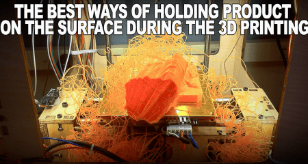 The_Best_ways_of_holding_product_on_the_surface_during_the_3d_printing